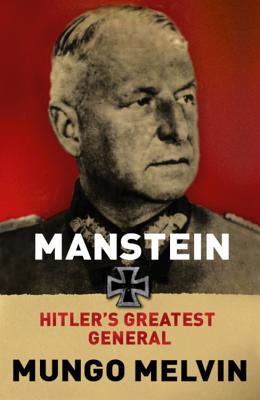 Manstein: Hitler's Greatest General - Melvin, Mungo