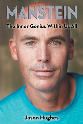 Manstein: The Inner Genius Within Us All - Hughes, Jason, Dr.