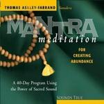 Mantra Meditation for Creating Abundance: A 40 Day Program