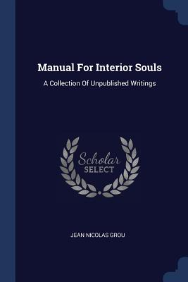 Manual for Interior Souls: A Collection of Unpublished Writings - Grou, Jean Nicolas