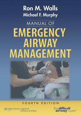 Manual of Emergency Airway Management - Walls, Ron, MD, and Murphy, Michael, Frcp