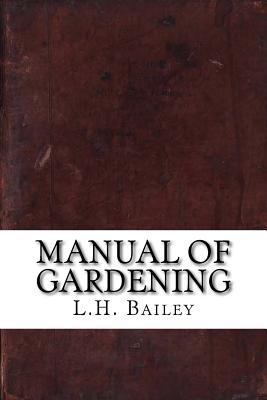 Manual of Gardening - Bailey, L H