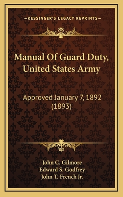 Manual of Guard Duty, United States Army: Approved January 7, 1892 (1893) - Gilmore, John C, and Godfrey, Edward S, and French Jr, John T