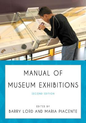 Manual of Museum Exhibitions - Lord, Barry (Editor), and Piacente, Maria (Editor)