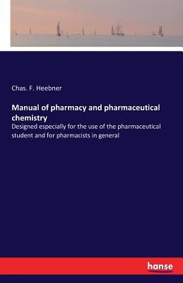 Manual of pharmacy and pharmaceutical chemistry - Heebner, Chas F