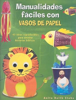 Manualidades Faciles Con Vasos de Papel - Stohs, Anita Reight, and Koehler, Ed (Illustrator), and Beckmann, Ewaldo (Translated by)