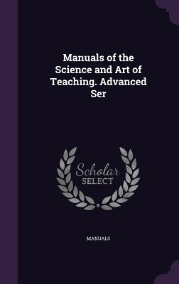 Manuals of the Science and Art of Teaching. Advanced Ser - Manuals