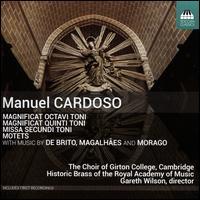 Manuel Cardoso: Magnificat Octavi Toni; Magnificat Quinti Toni; Missa Secundi Toni; Motets - Lucy Morrell (organ); Royal Academy of Music Brass (brass ensemble); Girton College Choir, Cambridge (choir, chorus);...