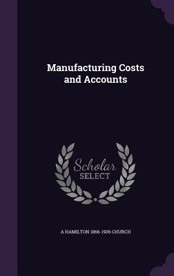 Manufacturing Costs and Accounts - Church, A Hamilton 1866-1936