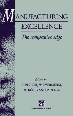 Manufacturing Excellence: The Competitive Edge - Pfeifer, T (Editor), and Eversheim, Walter (Editor), and Koenig, W (Editor)