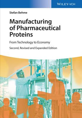 Manufacturing of Pharmaceutical Proteins: From Technology to Economy - Behme, Stefan