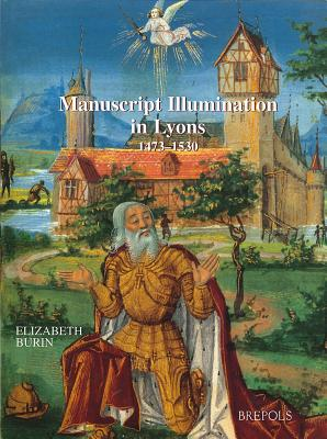 Manuscript Illuminations in Lyons (1473-1530) (Ars 3) - Burin, E
