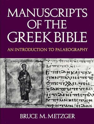 Manuscripts of the Greek Bible: An Introduction to Palaeography - Metzger, Bruce Manning