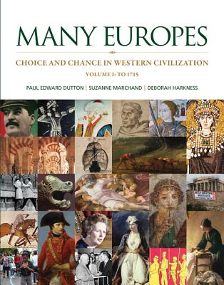 Many Europes: Volume I to 1715: Choice and Chance in Western Civilization - Dutton, Paul Edward, and Marchand, Suzanne, and Harkness, Deborah