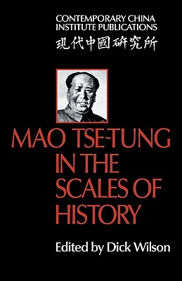 Mao Tse-Tung in the Scales of History: A Preliminary Assessment Organized by the China Quarterly - Wilson, Dick (Editor)