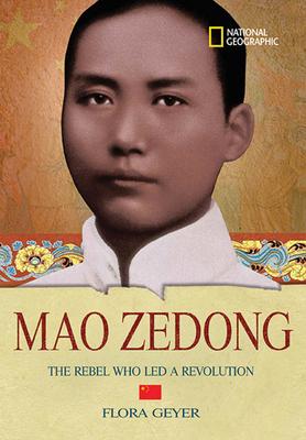 Mao Zedong: The Rebel Who Led a Revolution - Geyer, Flora