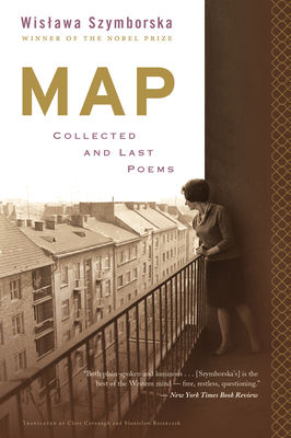 Map: Collected and Last Poems - Szymborska, Wislawa, and Baranczak, Stanislaw (Translated by), and Cavanagh, Clare, Professor (Translated by)