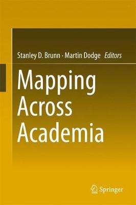 Mapping Across Academia - Brunn, Stanley D, PhD (Editor), and Dodge, Martin, Dr. (Editor)