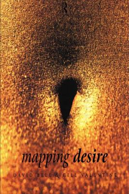 Mapping Desire: Geog Sexuality - Bell, David, Professor, Ed.D., and Valentine, Gill