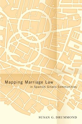 Mapping Marriage Law in Spanish Gitano Communities - Drummond, Susan G
