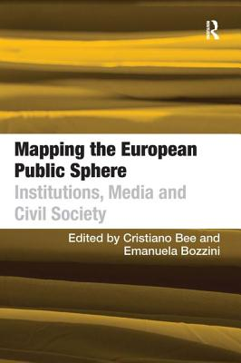 Mapping the European Public Sphere: Institutions, Media and Civil Society - Bozzini, Emanuela, and Bee, Christiano