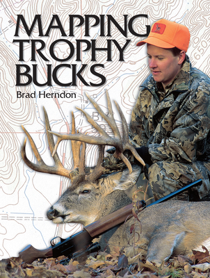 Mapping Trophy Bucks: Using Topographic Maps to Find Deer - Herndon, Brad