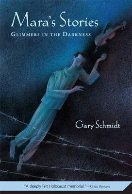 Mara's Stories: Glimmers in the Darkness - Schmidt, Gary D, Professor
