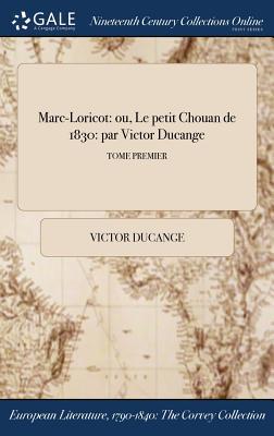Marc-Loricot: Ou, Le Petit Chouan de 1830: Par Victor Ducange; Tome Premier - Ducange, Victor