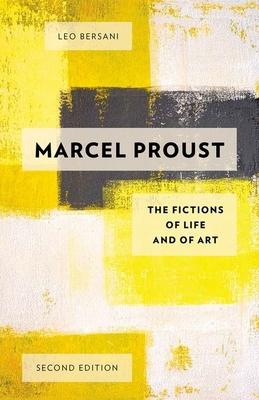 Marcel Proust: The Fictions of Life and of Art - Bersani, Leo