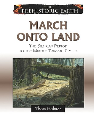 March Onto Land: The Silurian Period to the Middle Triassic Epoch - Holmes, Thom