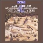 Marchetto Cara ed altri compositori del primo rinacimento italiano: Cigni, Capre Galli e Grilli