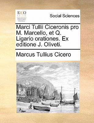 Marci Tullii Ciceronis Pro M. Marcello, Et Q. Ligario Orationes. Ex Editione J. Oliveti. - Cicero, Marcus Tullius