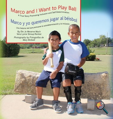 Marco and I Want to Play Ball/Marco y Yo Queremos Jugar Al Beisbol: A True Story Promoting Inclusion and Self-Determination/Una Historia Real Que Promueve La Inclusion y La Autodeterminacion - Mach, Jo Meserve