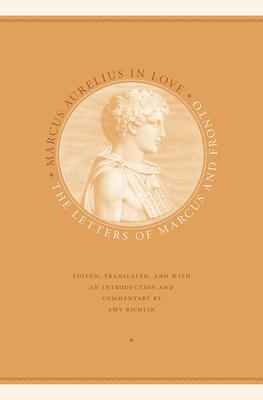 Marcus Aurelius in Love - Aurelius, Marcus, and Fronto, Marcus Cornelius, and Richlin, Amy (Introduction by)