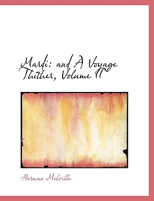 Mardi: And a Voyage Thither, Volume II - Melville, Herman
