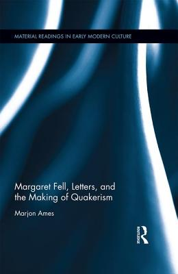 Margaret Fell, Letters, and the Making of Quakerism - Ames, Marjon