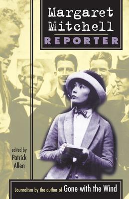 Margaret Mitchell: Reporter - Mitchell, Margaret, and Allen, Patrick (Editor)