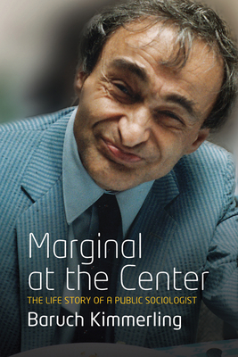 Marginal at the Center: A Guerilla Fighter for Ideas: the Life Story of a Public Sociologist - Kimmerling, Baruch