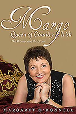 Margo: Queen of Country & Irish: The Promise and the Dream - O'Donnell, Margaret
