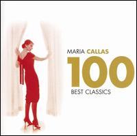 Maria Callas 100 Best Classics - Angelo Mercuriali (tenor); Anna Maria Canali (mezzo-soprano); Anna Moffo (soprano); Aurora Cattelani (soprano);...