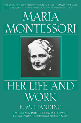 Maria Montessori: E.M. Standing with a New Introduction by Lee Havis - Standing, E M