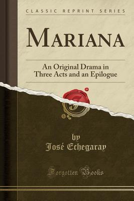 Mariana: An Original Drama in Three Acts and an Epilogue (Classic Reprint) - Echegaray, Jose