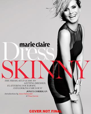 Marie Claire: Dress Skinny: Perfecting Your Style, Flattering Your Body, and Looking Fabulous - Fulenwider, Anne (Introduction by), and Corrigan, Joyce (Introduction by), and Garcia, Nina (Introduction by)