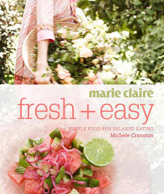 Marie Claire Fresh + Easy: Simple Food for Relaxed Eating - Cranston, Michele