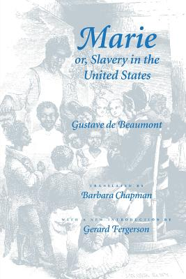 Marie Or, Slavery in the United States: A Novel of Jacksonian America - de Beaumont, Gustave, and Chapman, Barbara (Translated by), and Fergerson, Gerard (Introduction by)
