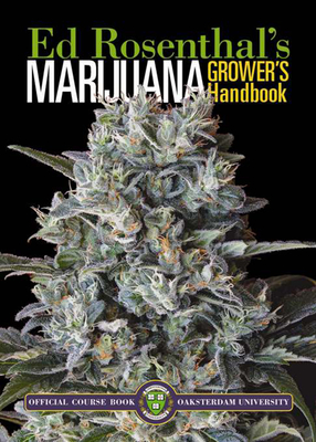 Marijuana Grower's Handbook: Ask Ed Edition: Your Complete Guide for Medical & Personal Marijuana Cultivation - Rosenthal, Ed, and Chong, Tommy (Foreword by)