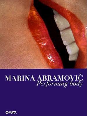 Marina Abramovic: Performing Body - Abramovic, Marina