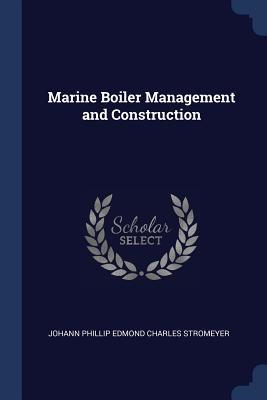 Marine Boiler Management and Construction - Stromeyer, Johann Phillip Edmond Charles