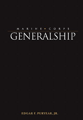 Marine Corps Generalship - Puryear, Edgar F, and Gray, Alfred M, Gen. (Foreword by), and National Defense University Press