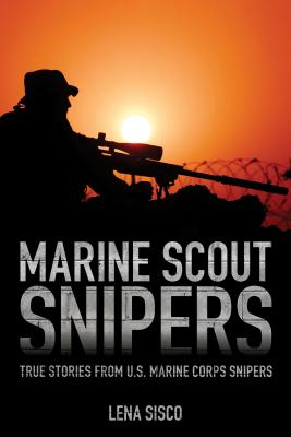 Marine Scout Snipers: True Stories from U.S. Marine Corps Snipers - Sisco, Lena